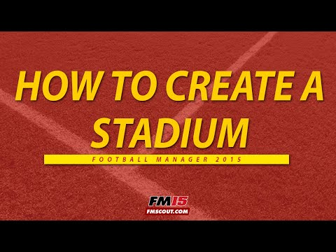 How to create a stadium Football Manager 2015