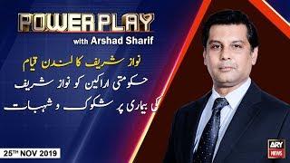 Power Play | Arshad Sharif | ARYNews | 25 NOVEMBER 2019