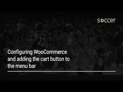 WP Soccer Tutorial: Configuring WooCommerce and adding the cart button to the menu bar