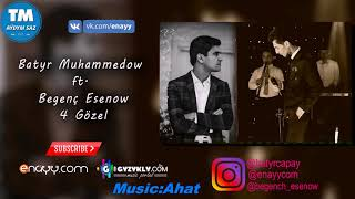 Batyr Muhammedow & Begench Esenow  4 Gözel  2018