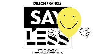 Dillon Francis - Say Less (My Name Was James Remix)