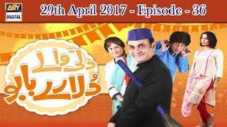 Dilli Walay Dularay Babu Ep 36 - 29th April 2017 - ARY Digital Drama