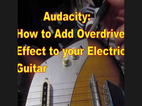 Audacity : How to add Overdrive Effect to your Electric Guitar