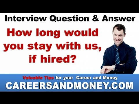 How long would you stay with us, if hired? Job Interview Question and Answer