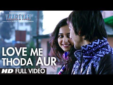 Xxx Mp4 Yaariyan Love Me Thoda Aur Full Video Song Arijit Singh Himansh Kohli Rakul Preet 3gp Sex