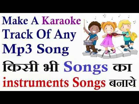How To Make A Karaoke Track Of Any  Mp3 Song || make instrumental Of Any Songs || Hindi