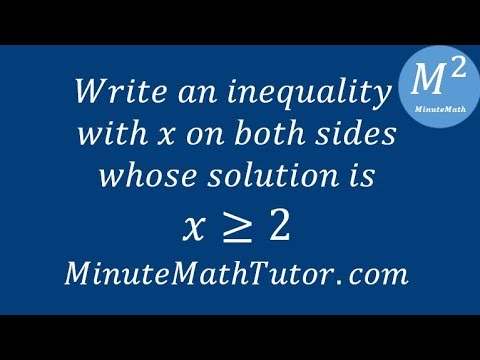 Write an inequality with x on both sixes whose solution is x≥2