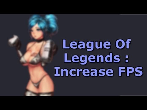 League of Legends FPS Boost/Increase FPS