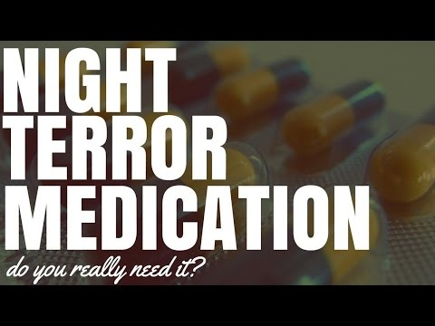 Night Terror Medication: Do You Really Need It?