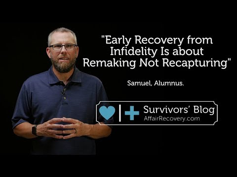Early Recovery from Infidelity Is about Remaking Not Recapturing