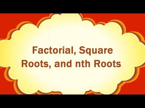 Factorial, Square Roots, and nth Roots