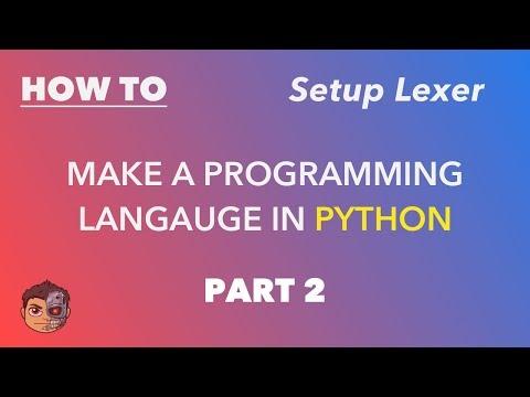 Making a Programming Language in Python - Part 2 - Setting Up Lexer