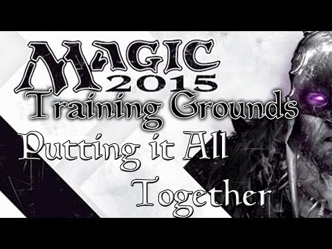 Training Grounds - Magic the Gathering 2015: [Part 3] Putting it All Together