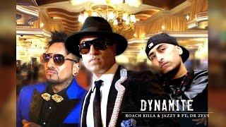 DYNAMITE - OFFICIAL VIDEO - ROACH KILLA & JAZZY B Feat. DR. ZEUS (2016)