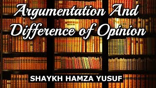 Argumentation And Difference of Opinion - Shaykh Hamza Yusuf