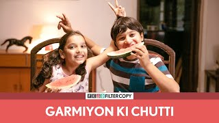 FilterCopy | Garmiyon Ki Chutti (Summer Vacations) | गर्मी की छुट्टी
