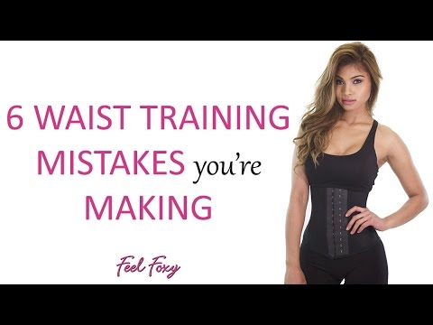 Feel Foxy  6 Waist Training Mistakes You're Making!  Video