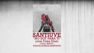 6. Santiuve - No Soy Para Ti (con Cres One) (2015)