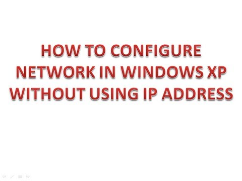 how to configure network in windows xp without using IP ADDRESS
