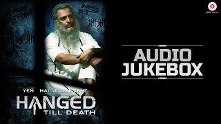 Yeh Hai Judgement Hanged Till Death - Full Movie Audio Jukebox | Nishant Kumar & Neetu Wadhwa