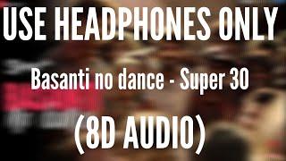 Basanti No Dance (8D AUDIO) - Super 30