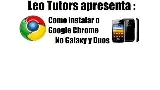 (TUTORIAL)Como Instalar o Gooogle Chrome no Galaxy Y Duos