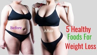 Top 5 Foods for Weight Loss - Healthy Foods for Weight Loss