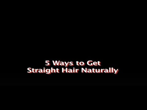 5 Ways to Get  Straight Hair Naturally