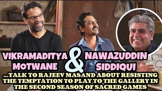 Nawazuddin Siddiqui & Vikramaditya Motwane with Rajeev Masand I Sacred Games Season 2