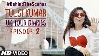 Tulsi Kumar   UK Tour Diaries   Episode 2   Behind the scenes