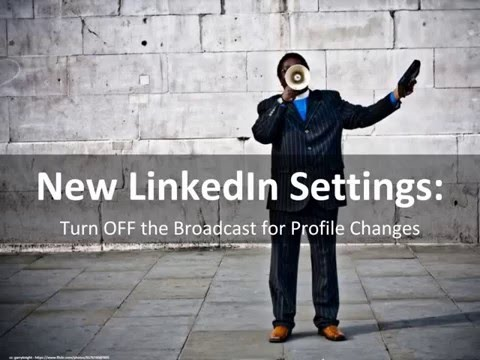 How to Not Broadcast Your LinkedIn Profile Changes with the New 2016 Settings