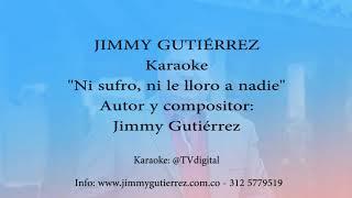 Karaoke De -  Ni Sufro Ni Le Lloro A Nadie - Jimmy Guierrez