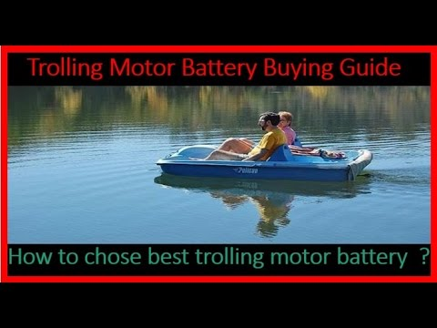 How to chose best trolling motor battery : Marine Battery buying guide