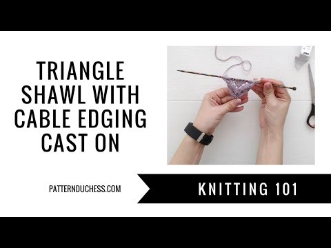 Knitting 101: Triangle shawl with cable edging│Cast on techniques | Pattern Duchess