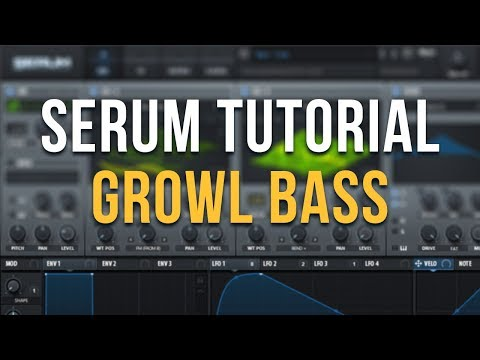 Serum Tutorial - How to make a Sick Growl Bass!