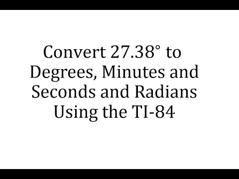 Using the TI-84 to Convert Degrees to Degree, Minutes, and Seconds and to Radians