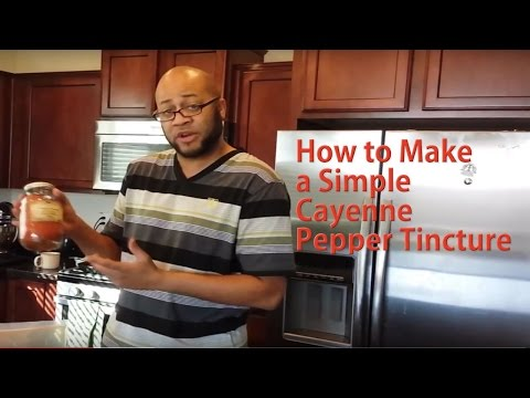 Simple Way To Make A Cayenne Pepper Tincture