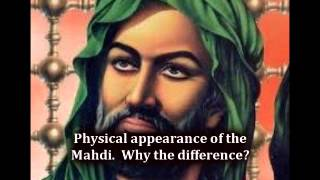 Physical appearance of the Mahdi.Why the difference?