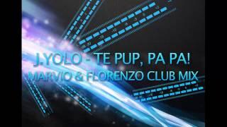 Download J.Yolo - Te pup, Pa Pa! (Marvio & Florenzo Club Mix)