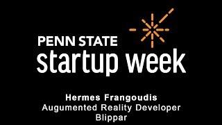 Penn State Startup Week 2018 - Hermes Frangoudis, AR Developer, Blippar