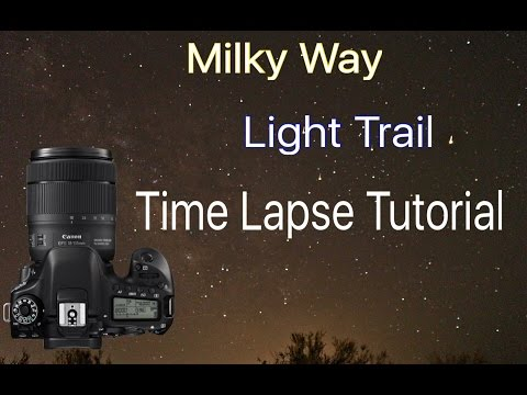 Tutorial: How To Create A Simple Milky Way, Light Trail, or Star Time Lapse on Canon EOS 80D