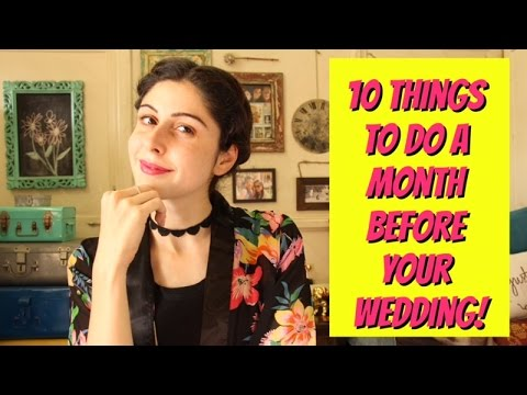 10 Things To Do A Month Before The Wedding!