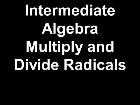 Intermediate Algebra Multiply and Divide Radicals