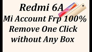 Redmi 6a Mi Account Frp 100% Remove One Click without Any Box