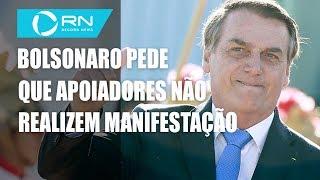 Bolsonaro pede que apoiadores não realizem manifestação no domingo