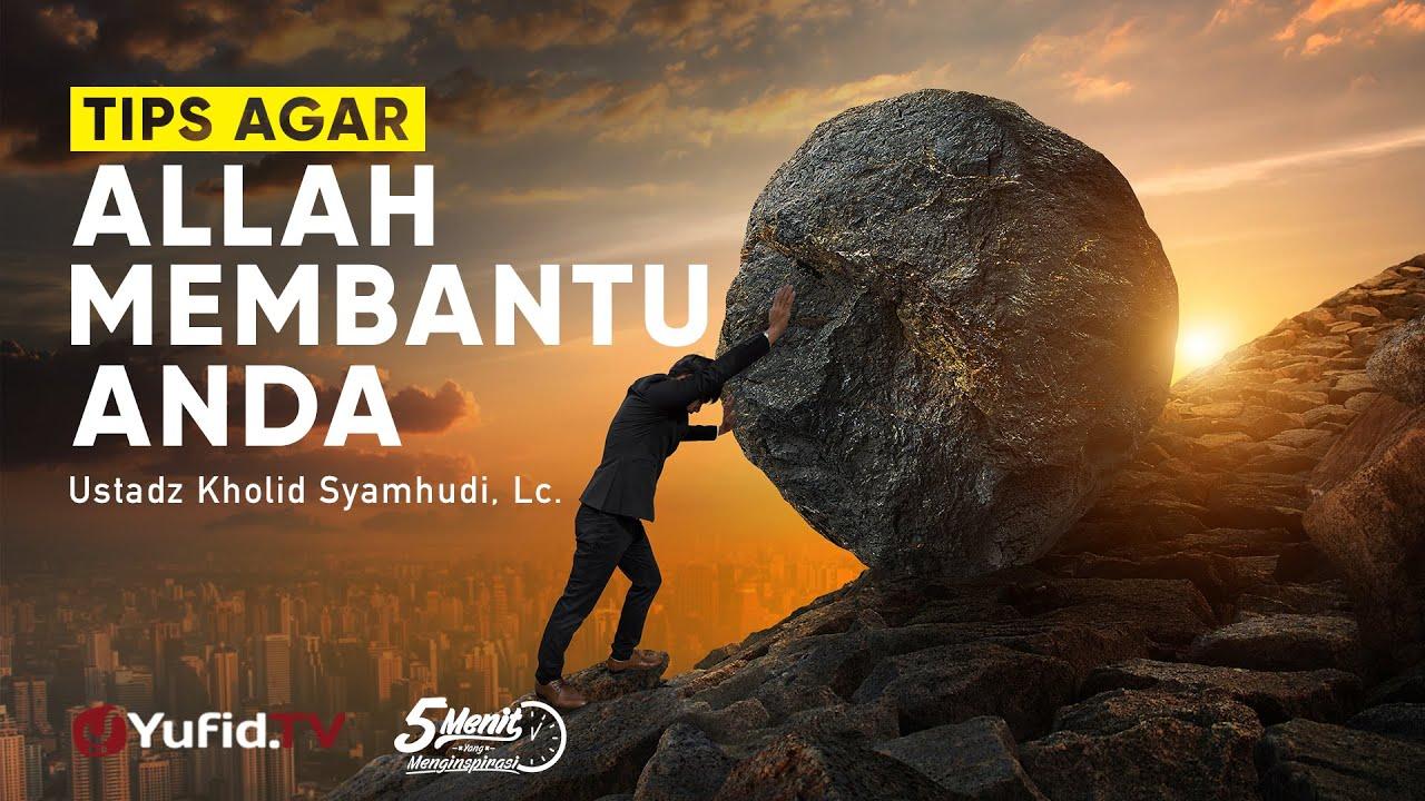 Tips Agar Allah Membantu Anda - Ustadz Kholid Syamhudi, Lc. - 5 Menit yang Menginspirasi