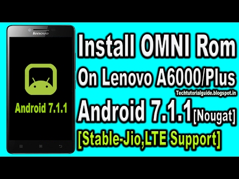 How To Install OMNI ROM 7.1 [Android Nougat 7.1.1] On Lenovo A6000/Plus | 2017