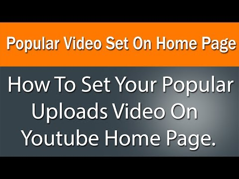 How to set your Popular uploads video on Youtube home page.