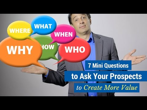 7 Mini Questions to Ask Your Prospects to Create More Value