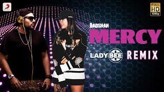 Badshah - Mercy | Lady Bee Remix | Official MERCY Remix 2017 | PARTY ANTHEM